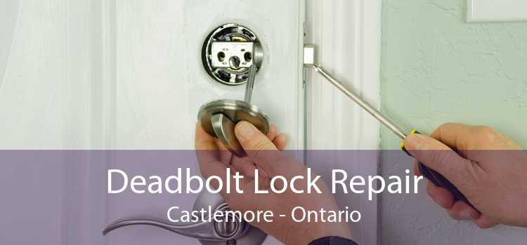 Deadbolt Lock Repair Castlemore - Ontario