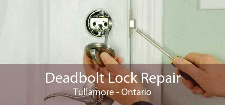 Deadbolt Lock Repair Tullamore - Ontario