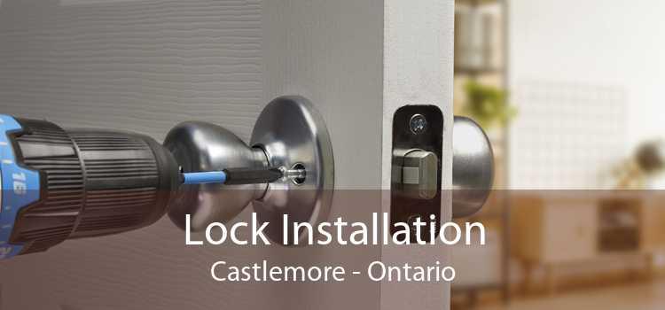 Lock Installation Castlemore - Ontario